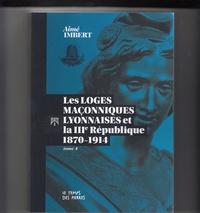 Aimé Imbert - Les loges maçonniques lyonnaises et la Troisième République - 1870-1914.