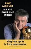 Aimé Jacquet - Ma vie pour une étoile.
