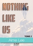 Aime Lee - Nothing Like Us - tome 2.