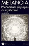 Aimé Michel - Métanoïa - Phénomènes physiques du mysticisme.