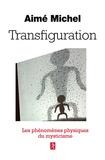 Aimé Michel - Transfiguration - Les phénomènes physiques du mysticisme.
