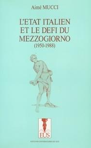 Aimé Mucci - L'État italien et le défi du Mezzogiorno (1950-1988).
