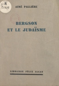 Aimé Pallière - Bergson et le Judaïsme - Conférence faite à l'Association Chema Israël, à Paris, le 11 décembre 1932.