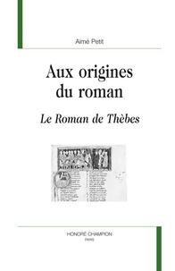 Aimé Petit - Aux origines du roman - Le Roman de Thèbes.