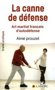 Aimé Prouzet - La canne de défense - Art martial français d'autodéfense en 12 leçons selon la méthode de Pierre Vigny.