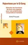 Aimé Prouzet - Rajeunissez par le Qi Gong - Stimulez les fonctions de tous vos organes pour une amélioration corporelle et mentale.