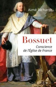 Aimé Richardt - Bossuet, conscience de l'Eglise de France.