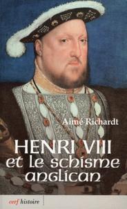 Aimé Richardt - Henri VIII et le schisme anglican.