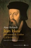 Aimé Richardt - Jean Huss, précurseur de Luther (1370-1415).