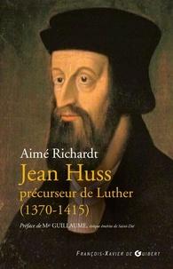 Aimé Richardt - Jean Huss, précurseur de Luther (1370-1415).
