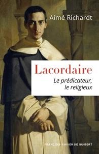 Aimé Richardt - Lacordaire - Le prédicateur, le religieux.