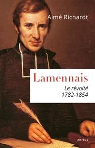 Aimé Richardt - Lamennais - Le révolté. 1782 - 1854.