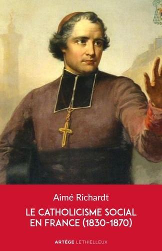 Aimé Richardt - Le catholicisme social dans la France du XIXe siècle (1830-1870).
