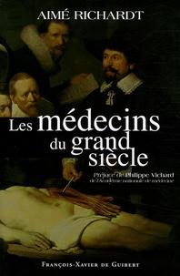 Aimé Richardt - Les médecins du grand siècle.