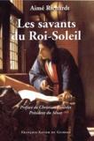 Aimé Richardt - Les savants du Roi-Soleil.