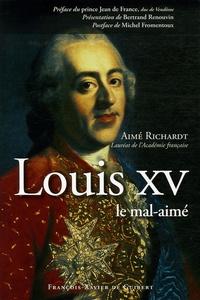 Aimé Richardt - Louis XV le mal-aimé.