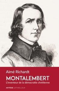 Aimé Richardt - Montalembert - L'inventeur de la démocratie chrétienne.
