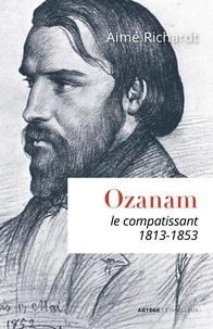 Aimé Richardt - Ozanam, le compatissant.
