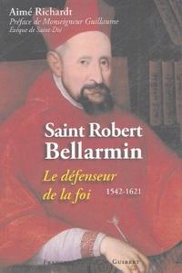 Saint Robert Bellarmin- (1542-1621) Le défenseur de la foi - Aimé Richardt pdf epub