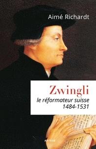 Aimé Richardt - Zwingli - Le réformateur suisse  (1484-1531).