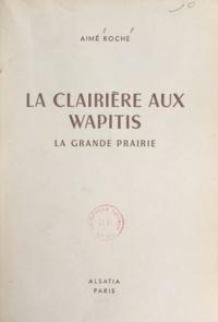 Aimé Roche et Pierre Joubert - La clairière aux wapitis - La grande prairie.