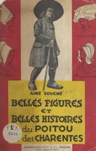 Aimé Souché - Belles figures et belles histoires du Poitou et des Charentes - Hommes d'action et hommes de pensée, belles pages poitevines et charentaises, folklore, traditions, légendes.