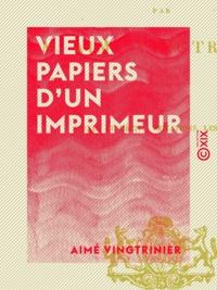 Aimé Vingtrinier - Vieux papiers d'un imprimeur - Scènes et récits - Imitations - Les épines.