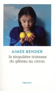 Aimee Bender - La singulière tristesse du gâteau au citron.