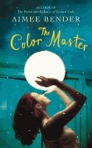 Aimee Bender - The Color Master.