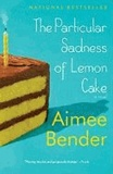 Aimee Bender - The Particular Sadness of Lemon Cake.