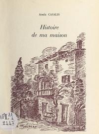 Aimée Casalis - Histoire de ma maison.