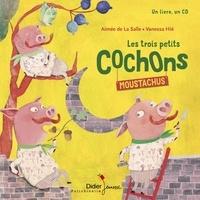 Aimée de La Salle et Vanessa Hié - Les trois petits cochons moustachus. 1 CD audio