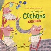 Aimée de La Salle et Vanessa Hié - Les trois petits cochons moustachus.