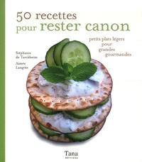 Aimée Langrée et Stéphanie de Turckheim - 50 recettes pour rester canon - Petits plats légers pour grandes gourmandes.