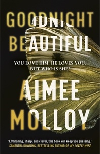 Aimee Molloy - Goodnight, Beautiful - The utterly gripping psychological thriller full of suspense.