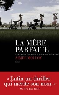 Aimee Molloy - La mère parfaite.
