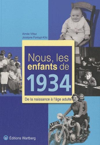 Aimée Vittaz et Jocelyne Fonlupt-Kilic - Nous, les enfants de 1934 - De la naissance à l'âge adulte.