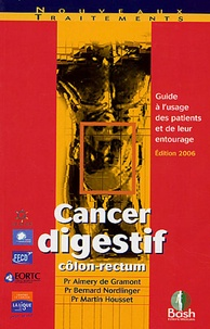 Aimery de Gramont et Martin Housset - Cancer digestif côlon-rectum - Guide à l'usage des patients et de leur entourage.