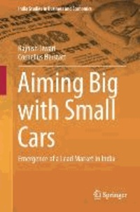 Aiming Big with Small Cars - Emergence of a Lead Market in India.