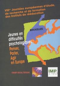 AIRe - Jeunes en difficulté psychologique : Penser, parler, agir en Europe - VIIIe journées européennes d'étude, de recherche et de formation des Instituts de rééducation.