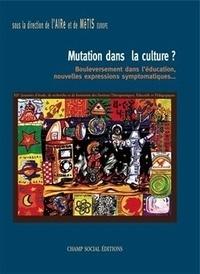 AIRe et  MèTIS Europe - Mutation dans la culture ? - Bouleversement dans l'éducation, nouvelles expressions symptomatiques....