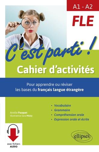 Fle A1 A2 C Est Parti Cahier D Activites Pour Apprendre Ou Reviser Les Bases Du Francais Langue Etrangere Grand Format