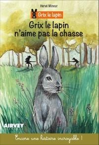 Hervé Mineur - Grix le lapin  : Grix le lapin n'aime pas la chasse.