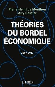 Airy Routier et Pierre-Henri de Menthon - Théories du bordel économique - 2007-2013.