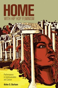 Aisha s. Durham - Home with Hip Hop Feminism - Performances in Communication and Culture.