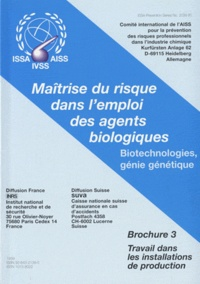 AISS - Maîtrise du risque dans l'emploi des agents biologiques - Biotechnologies, génie génétique Brochure 3, Travail dans les installations de production.
