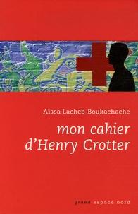 Aïssa Lacheb-Boukachache - Mon cahier d'Henry Crotter.
