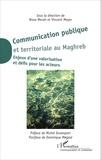 Aïssa Merah et Vincent Meyer - Communication publique et territoriale au Maghreb - Enjeux d'une valorisation et défis pour les acteurs.