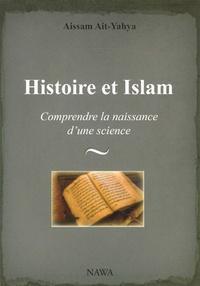 Aïssam Ait-Yahya - Histoire et Islam - Comprendre la naissance d'une science.