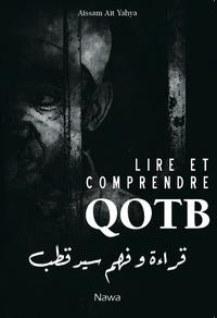 Aïssam Ait-Yahya - Lire et comprendre Qotb.